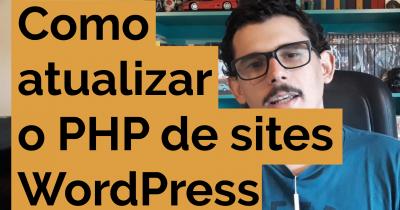 Atualização de PHP em sites WordPress: como vender e como fazer