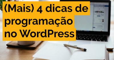 (Mais) 4 dicas rápidas de programação no WordPress