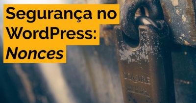 Segurança no WordPress: Nonces
