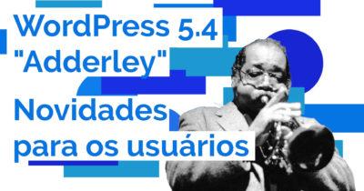 WordPress 5.4 – Novidades para os usuários