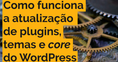 Como o WordPress atualiza temas, plugins e o core