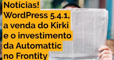 WordPress 5.4.1, a venda do Kirki e o investimento no Frontity