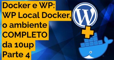 Docker para WordPress – Parte 4: WP Local Docker da 10up