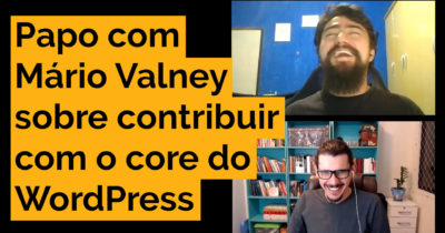 Papo com Mário Valney sobre contribuir com o <i>core</i> do WordPress