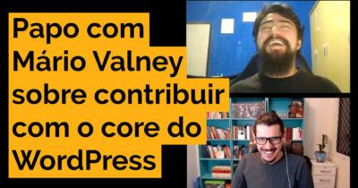 Papo com Mário Valney sobre contribuir com o <i>core</i> do WordPress