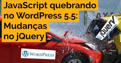 JavaScript quebrando no WordPress 5.5: Mudanças no jQuery