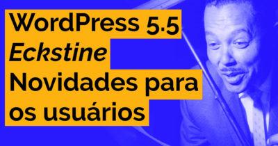 WordPress 5.5 – Novidades para os usuários